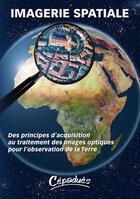 Couverture du livre « Imagerie spatiale ; des principes d'acquisition au traitement des images optiques pour l'observation... » de Ign et Cnes et Onera aux éditions Cepadues