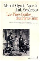 Couverture du livre « Pires contes des freres grim (les) » de Luis Sepulveda et Mario Delgado Aparain aux éditions Metailie