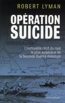 Couverture du livre « Opération Suicide » de Robert Lyman aux éditions Ixelles