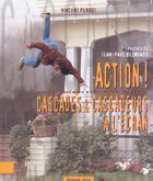Couverture du livre « Action ! Cascades Et Cascadeurs A L'Ecran » de Vincent Perrot aux éditions Dreamland