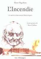 Couverture du livre « L'Incendie Et Autres Rencontres Historiques » de Henri Pigaillem aux éditions Les Trois Orangers