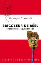 Couverture du livre « Bricoleur de réel ; Gaston Chaissac, épistolier » de Monique Amirault aux éditions Navarin