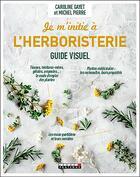 Couverture du livre « Je m'initie à l'herboristerie ; guide visuel » de Michel Pierre et Caroline Gayet aux éditions Leduc.s