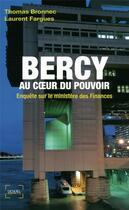 Couverture du livre « Bercy, au coeur du pouvoir ; enquête sur le ministère des finances » de Thomas Bronnec et Laurent Fargues aux éditions Denoel