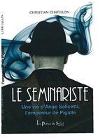 Couverture du livre « Le séminariste ; l'empereur de Pigalle » de Christian Chatillon aux éditions Les Portes Du Soleil