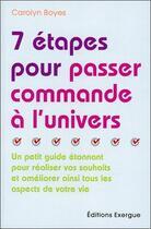 Couverture du livre « 7 étapes pour passer commande à l'univers » de Carolyn Boyes aux éditions Exergue