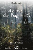 Couverture du livre « Le bois des huguenots » de Christian Marty aux éditions Hugues De Queyssac