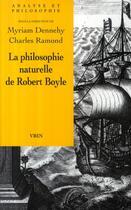 Couverture du livre « La philosophie naturelle de Robert Boyle » de Charles Ramond et Myriam Dennehy aux éditions Vrin