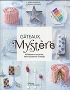 Couverture du livre « Gâteaux mystère ; 40 desserts surprise, délicieusement créatifs » de Laurent Rouvrais et Sarah Vasseghi aux éditions La Martiniere