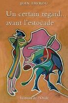 Couverture du livre « Un Certain Regard'Avant L'Estocade » de Jean Favrou aux éditions De L'onde