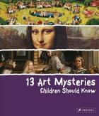 Couverture du livre « 13 Art Mysteries Children Should Know /Anglais » de Angela Wenzel aux éditions Prestel