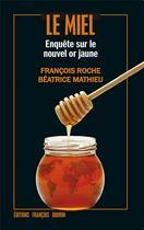 Couverture du livre « Le miel ; enquête sur le nouvel or jaune » de Beatrice Mathieu aux éditions Francois Bourin