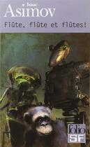 Couverture du livre « Flute, flute et flutes ! » de Isaac Asimov aux éditions Gallimard