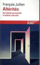 Couverture du livre « Altérités ; de l'altérité personnelle à l'altérité culturelle » de Francois Jullien aux éditions Gallimard