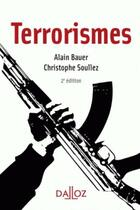 Couverture du livre « Terrorismes (2e édition) » de Alain Bauer et Christophe Soullez aux éditions Dalloz