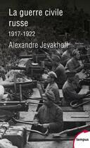 Couverture du livre « La guerre civile russe ; 1917-1922 » de Alexandre Jevakhoff aux éditions Tempus/perrin