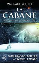 Couverture du livre « La cabane ; la plus inouïe des rencontres : Dieu » de Wm. Paul Young aux éditions J'ai Lu