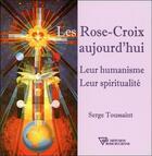 Couverture du livre « Les Rose-Croix aujourd'hui ; leur humanisme, leur spiritualité » de Serge Toussaint aux éditions Diffusion Rosicrucienne