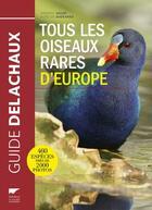 Couverture du livre « Tous les oiseaux rares d'Europe » de Frederic Jiguet et Aurelien Audevard aux éditions Delachaux & Niestle