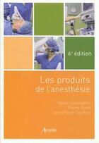 Couverture du livre « Les produits de l'anesthésie (6e édition) » de Xavier Sauvageon et Pierre Viard et Jean-Pierre Tourtier aux éditions Arnette