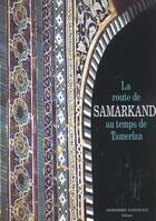 Couverture du livre « La Route De Samarkand Au Temps De Tamerlan ; Edition 2002 » de Ruy-Gonzalez De Clavijo aux éditions Imprimerie Nationale