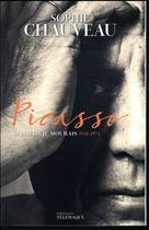 Couverture du livre « Picasso ; si jamais je mourais 1938-1973 » de Sophie Chauveau aux éditions Telemaque