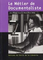 Couverture du livre « Le Metier De Documentaliste » de Jean-Philippe Accart et Marie-Pierre Rethy aux éditions Electre