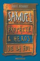 Couverture du livre « Samuel prophète et héros de la foi » de John Alexander aux éditions La Maison De La Bible