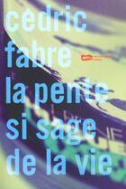 Couverture du livre « La Pente Si Sage De La Vie » de Cedric Fabre aux éditions Baleine