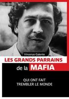 Couverture du livre « Les grands parrains de la mafia qui ont fait trembler le monde » de Vincenzo Galente aux éditions Pages Ouvertes