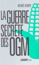 Couverture du livre « Guerre Secrete Des Ogm (La) » de Herve Kempf aux éditions Seuil