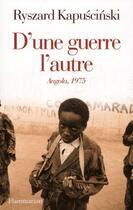 Couverture du livre « D'une guerre l'autre ; Angola, 1975 » de Ryszard Kapuscinski aux éditions Flammarion