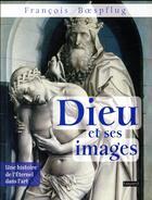 Couverture du livre « Dieu et ses images ; une histoire de l'éternel dans l'art » de Francois Boespflug aux éditions Bayard