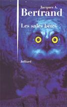 Couverture du livre « Les sales bêtes » de Jacques Andre Bertrand aux éditions Julliard