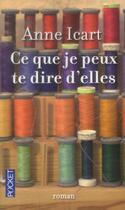 Couverture du livre « Ce que je peux te dire d'elles » de Anne Icart aux éditions Pocket