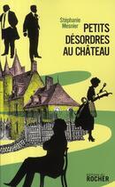Couverture du livre « Petits désordres au château » de Stephanie Mesnier aux éditions Rocher