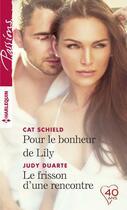 Couverture du livre « Pour le bonheur de Lily ; le frisson d'une rencontre » de Cat Schield et Judy Duarte aux éditions Harlequin