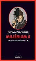 Couverture du livre « Millénium T.6 ; la fille qui devait mourir » de David Lagercrantz aux éditions Actes Sud