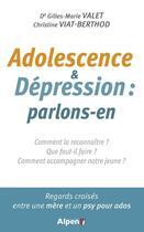 Couverture du livre « Adolescence et dépression: parlons-en » de Gilles-Marie Valet et Christine Viat-Berthod aux éditions Alpen