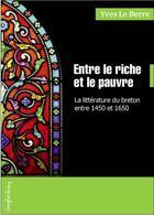 Couverture du livre « Entre le riche et le pauvre ; la littérature du breton entre 1450 et 1650 » de Yves Le Berre aux éditions Emgleo Breiz