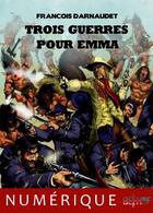 Couverture du livre « Trois guerres pour Emma » de Francois Darnaudet aux éditions Actusf