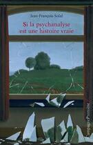 Couverture du livre « Si la psychanalyse est une histoire vraie » de Jean-Francois Solal aux éditions Campagne Premiere