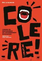 Couverture du livre « Colère ! contre les responsables de l'effondrement écologique » de Eric La Blanche aux éditions Delachaux & Niestle