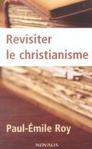 Couverture du livre « Revisiter le christianisme » de Paul-Emile Roy aux éditions Novalis