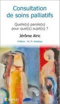 Couverture du livre « Consultation de soins palliatifs ; quelle(s) paroles(s) pour quel(s) sujet(s) ? » de Jerome Alric aux éditions Sauramps Medical