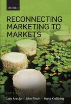 Couverture du livre « Reconnecting Marketing to Markets » de Luis Araujo aux éditions Oup Oxford