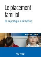 Couverture du livre « Le placement familial ; de la pratique à la théorie » de Myriam David aux éditions Dunod