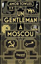 Couverture du livre « Un gentleman à Moscou » de Amor Towles aux éditions Fayard
