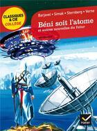 Couverture du livre « Béni soit l'atome et autres nouvelles du futur » de Jules Verne et Jacques Sternberg et Rene Barjavel et Clifford Donald Simak aux éditions Hatier