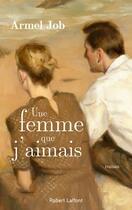 Couverture du livre « Une femme que j'aimais » de Armel Job aux éditions Robert Laffont